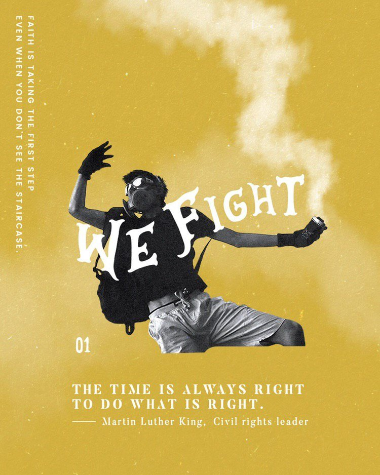 "A digital poster featuring a frontliner tossing back a burning tear gas canister. Text superimposed on top reads: We Fight. Text around the edges reads: Faith is taking the first step / even when you don't see the staircase. At the bottom, a quote: ""The time is always right to do what is right. — Martin Luther King, Civil rights leader."""